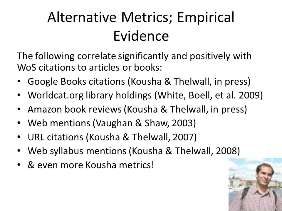 Alternative Metrics; Empirical Evidence The following correlate significantly and positively with WoS citations to articles or books: Google Books cit