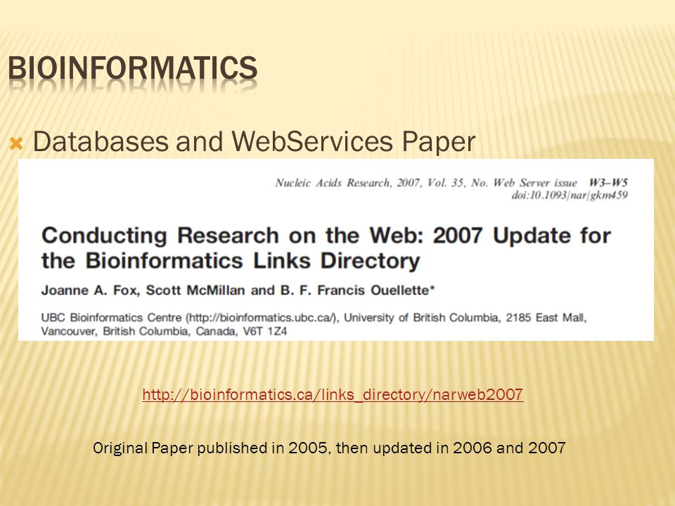  Databases and WebServices Paper http://bioinformatics.ca/links_directory/narweb2007 Original Paper published in 2005, then updated in 2006 and 2007
