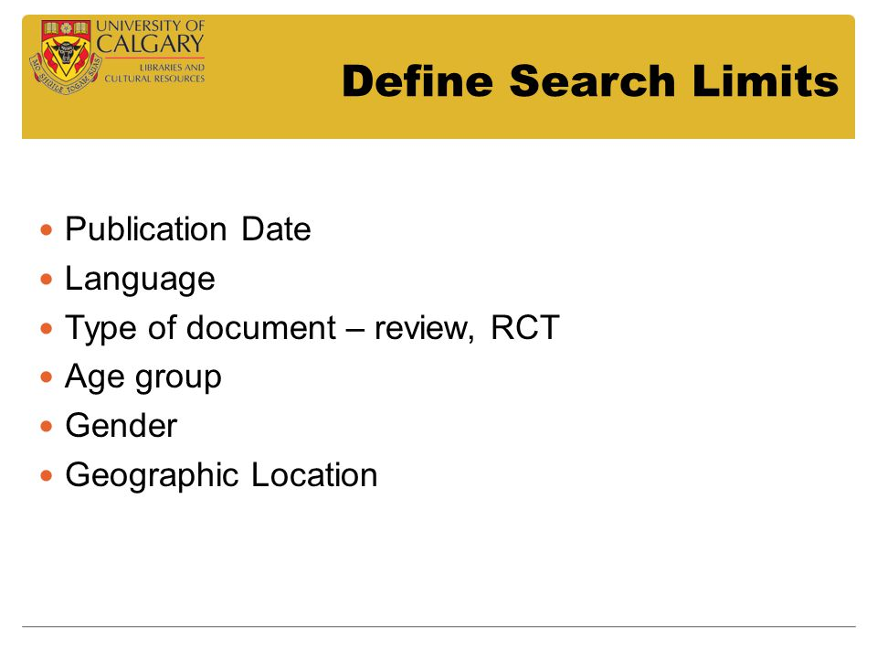 Define Search Limits Publication Date Language Type of document – review, RCT Age group Gender Geographic Location
