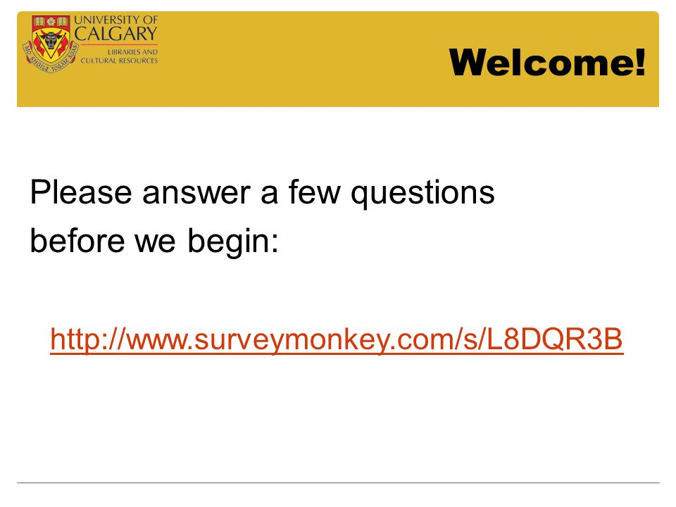 Welcome! Please answer a few questions before we begin: http://www.surveymonkey.com/s/L8DQR3B