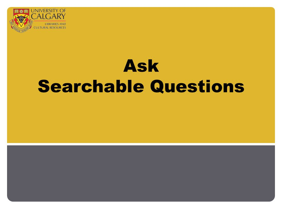 Ask Searchable Questions