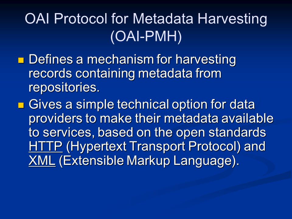OAI Protocol for Metadata Harvesting (OAI-PMH) Defines a mechanism for harvesting records containing metadata from repositories.