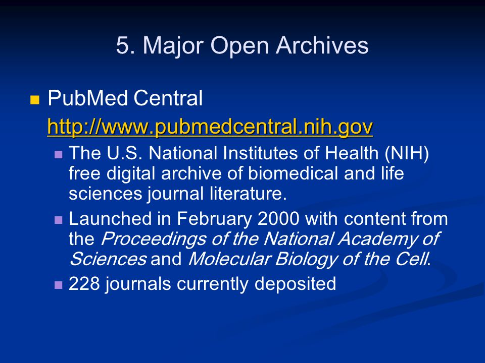 5. Major Open Archives PubMed Central http://www.pubmedcentral.nih.gov The U.S.