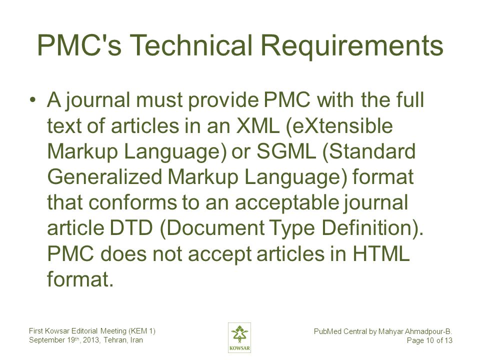 PMC's Technical Requirements A journal must provide PMC with the full text of articles in an XML (eXtensible Markup Language) or SGML (Standard Genera