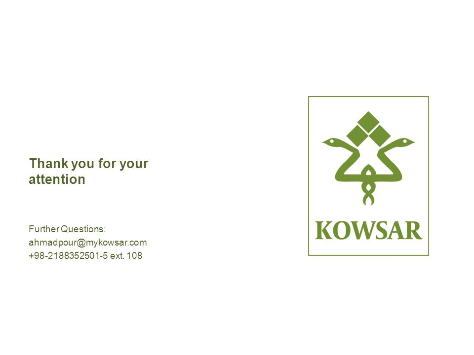 Thank you for your attention Further Questions: ahmadpour@mykowsar.com +98-2188352501-5 ext. 108