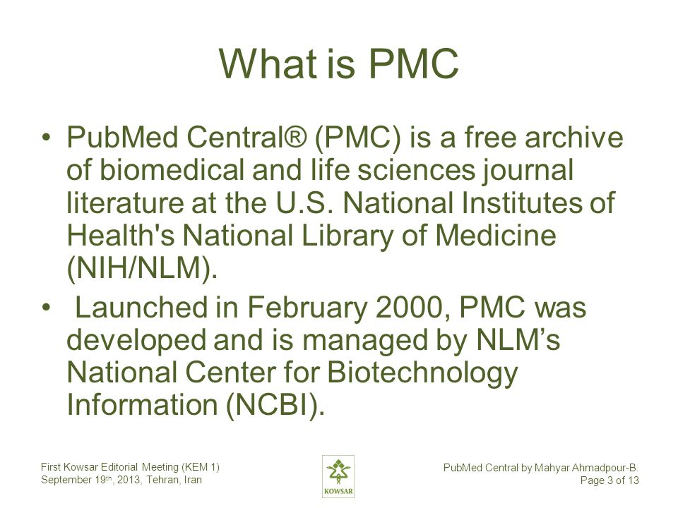 What is PMC PubMed Central® (PMC) is a free archive of biomedical and life sciences journal literature at the U.S. National Institutes of Health's Nat