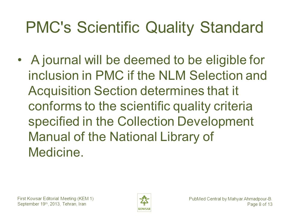 PMC's Scientific Quality Standard A journal will be deemed to be eligible for inclusion in PMC if the NLM Selection and Acquisition Section determines