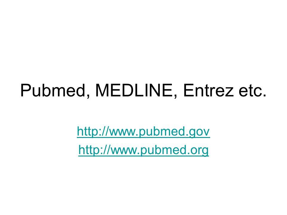 Pubmed, MEDLINE, Entrez etc. http://www.pubmed.gov http://www.pubmed.org