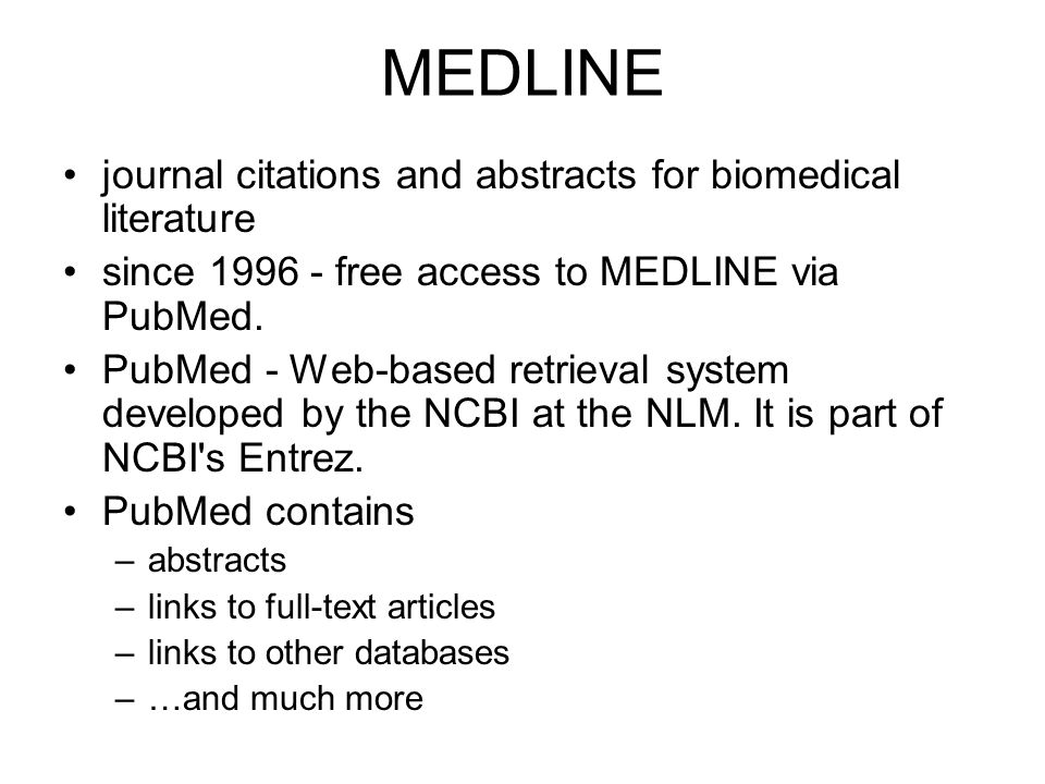 MEDLINE journal citations and abstracts for biomedical literature since 1996 - free access to MEDLINE via PubMed. PubMed - Web-based retrieval system