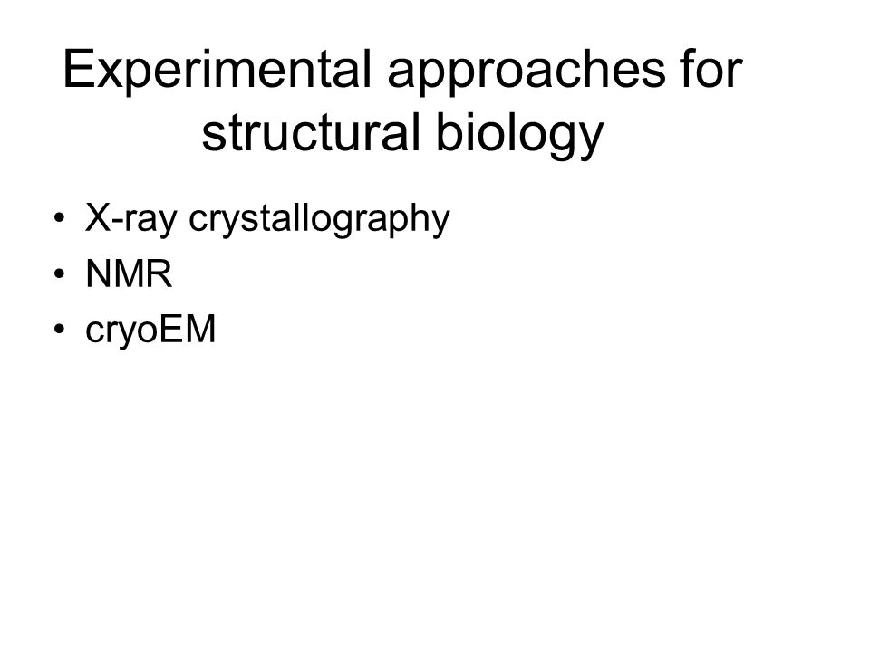 X-ray crystallography NMR cryoEM Experimental approaches for structural biology