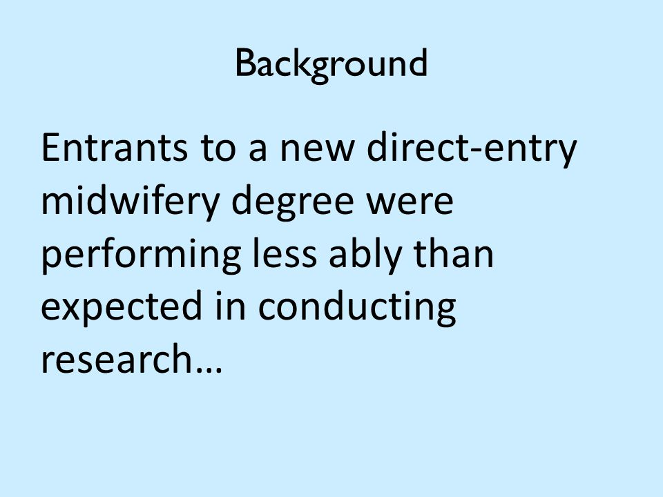 Background Entrants to a new direct-entry midwifery degree were performing less ably than expected in conducting research…