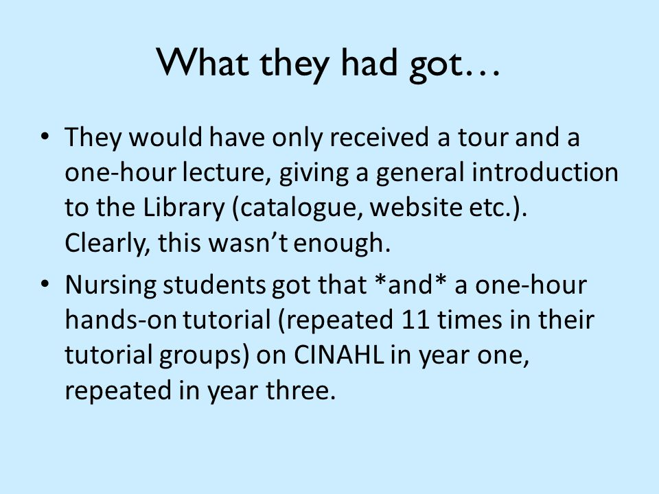 What they had got… They would have only received a tour and a one-hour lecture, giving a general introduction to the Library (catalogue, website etc.).