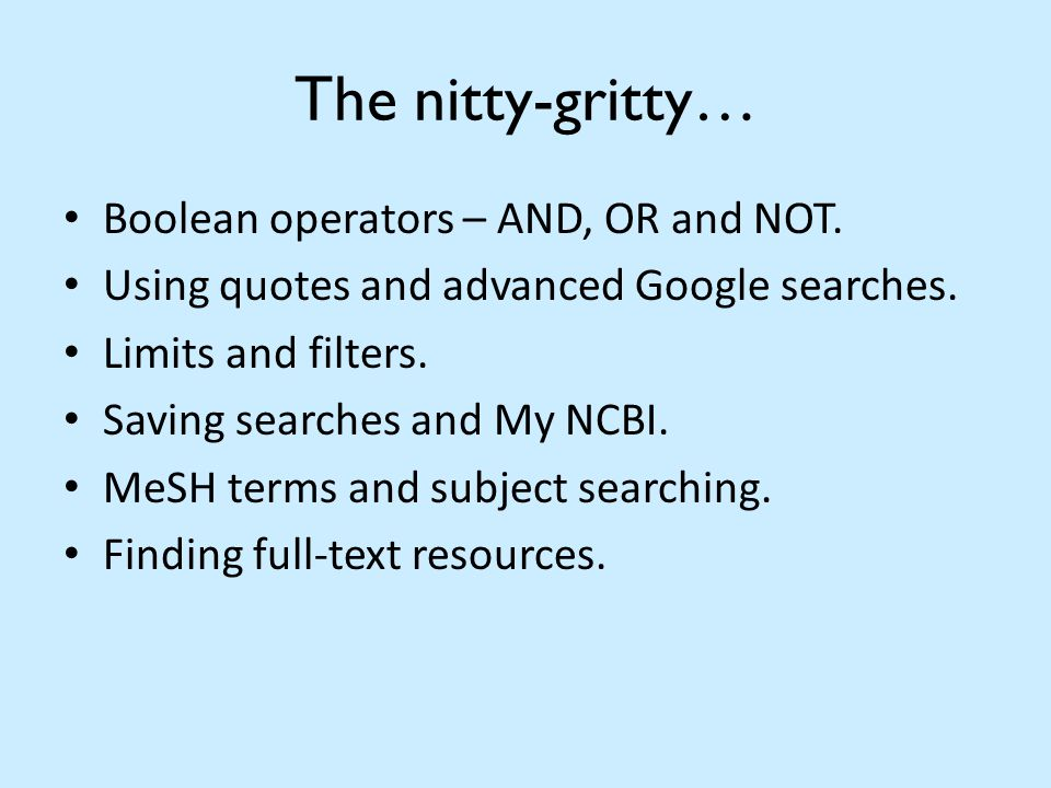 The nitty-gritty… Boolean operators – AND, OR and NOT.
