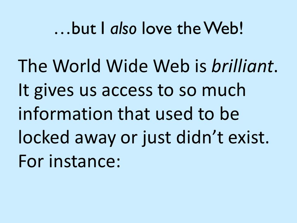 …but I also love the Web. The World Wide Web is brilliant.