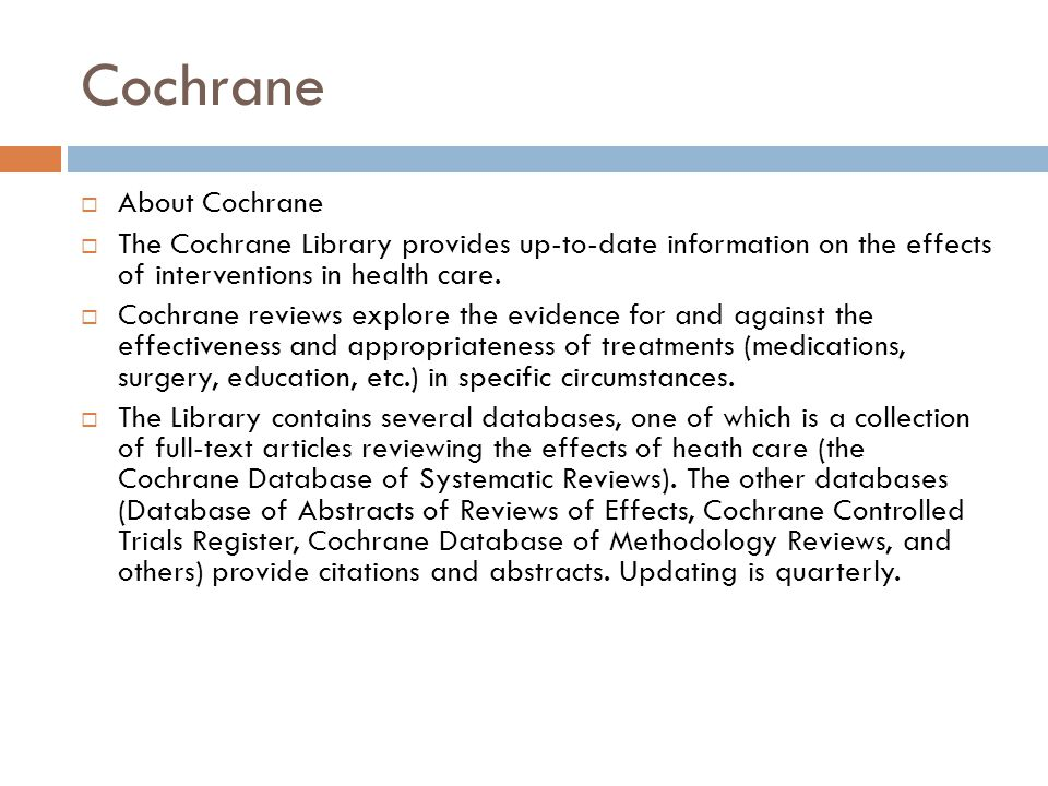 Cochrane  About Cochrane  The Cochrane Library provides up-to-date information on the effects of interventions in health care.  Cochrane reviews ex