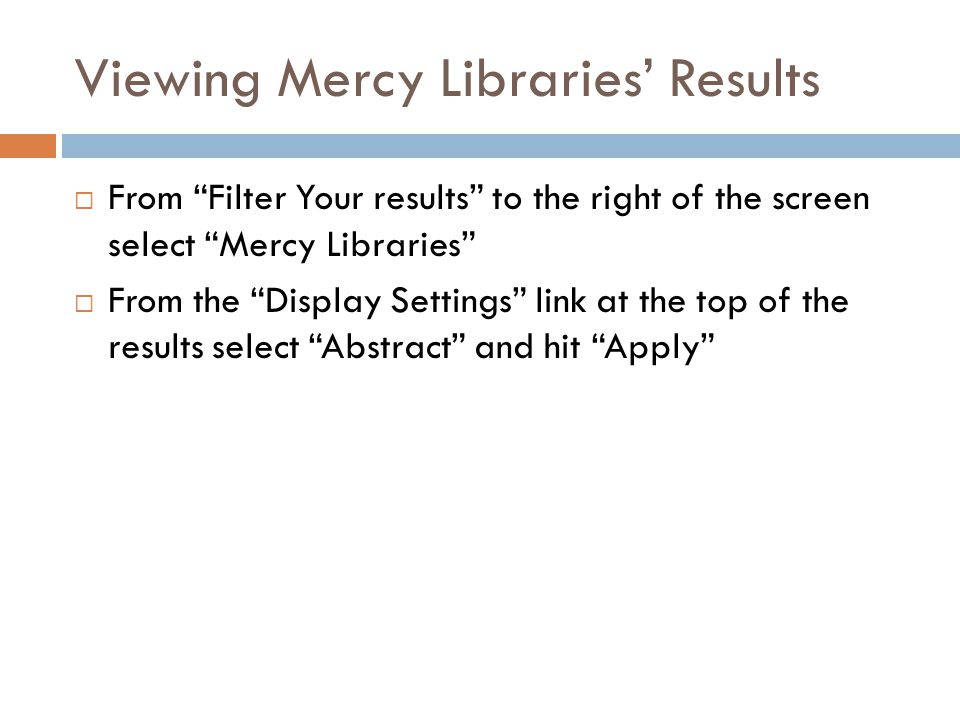 "Viewing Mercy Libraries' Results  From ""Filter Your results"" to the right of the screen select ""Mercy Libraries""  From the ""Display Settings"" link a"