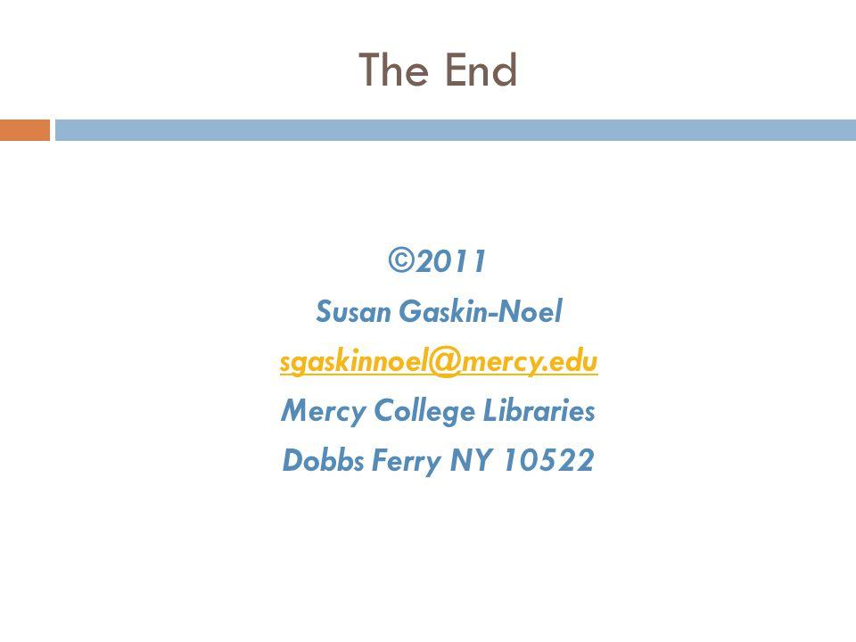 The End ©2011 Susan Gaskin-Noel sgaskinnoel@mercy.edu Mercy College Libraries Dobbs Ferry NY 10522