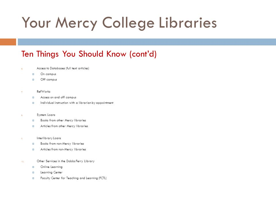 Your Mercy College Libraries Ten Things You Should Know (cont'd) 6. Access to Databases (full text articles)  On campus  Off campus 7. RefWorks  Ac