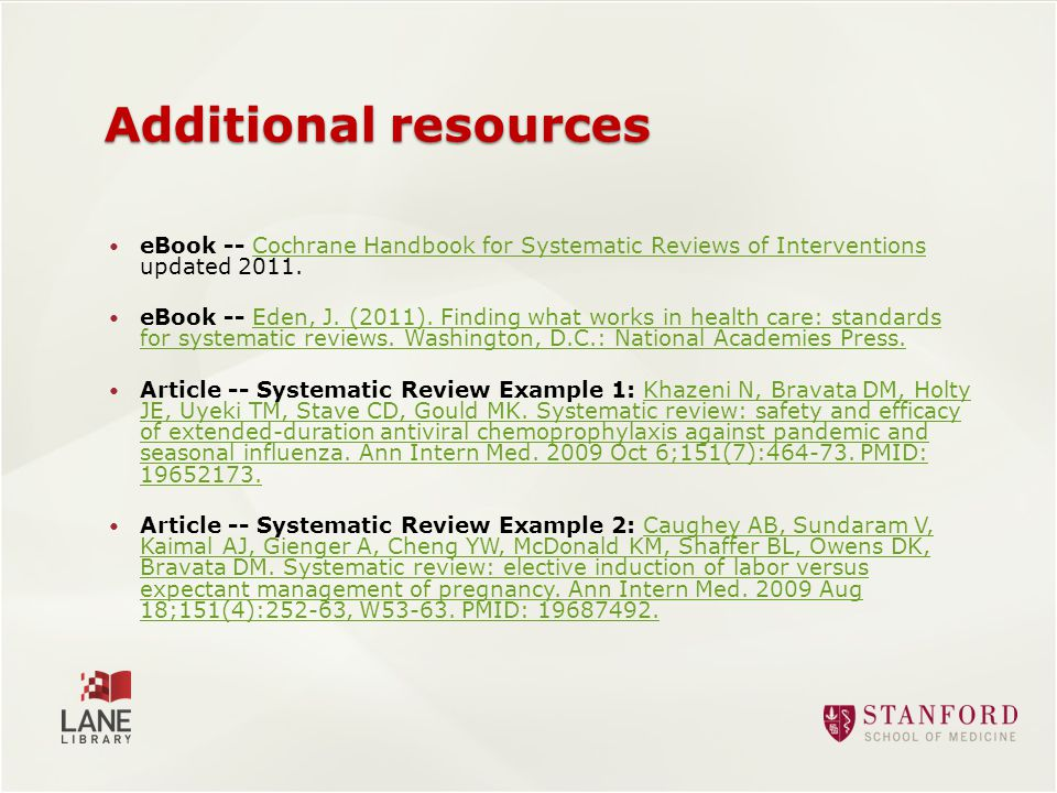 Additional resources eBook -- Cochrane Handbook for Systematic Reviews of Interventions updated 2011.Cochrane Handbook for Systematic Reviews of Interventions eBook -- Eden, J.