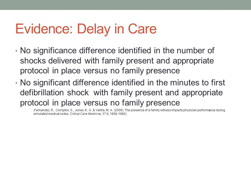 Evidence: Delay in Care No significance difference identified in the number of shocks delivered with family present and appropriate protocol in place