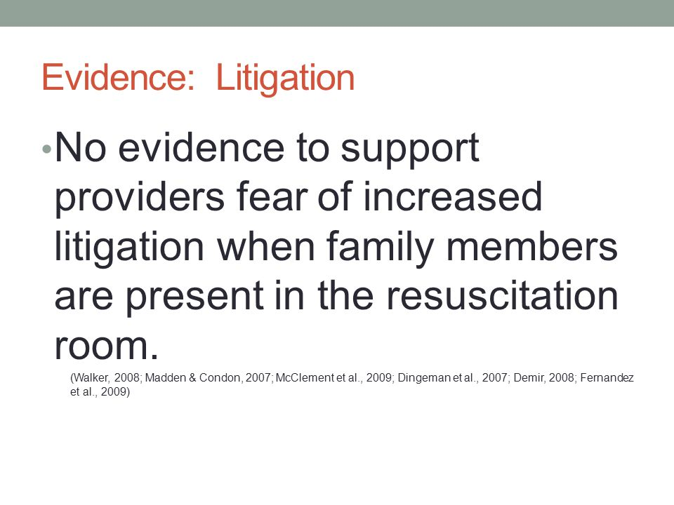 Evidence: Litigation No evidence to support providers fear of increased litigation when family members are present in the resuscitation room. (Walker,