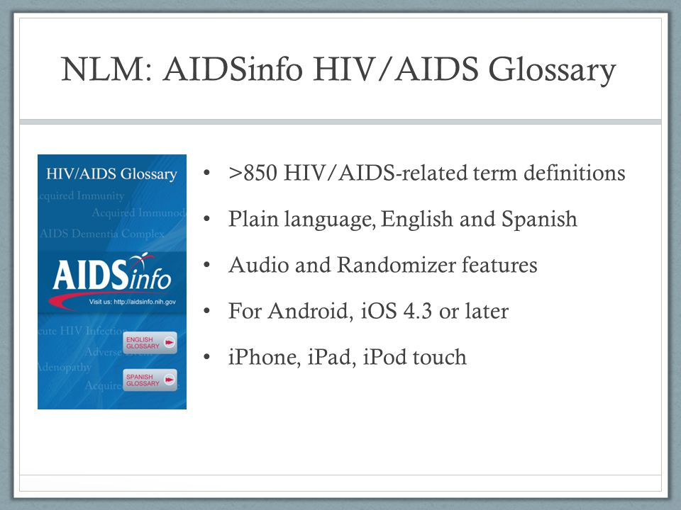 NLM: AIDSinfo HIV/AIDS Glossary >850 HIV/AIDS-related term definitions Plain language, English and Spanish Audio and Randomizer features For Android,
