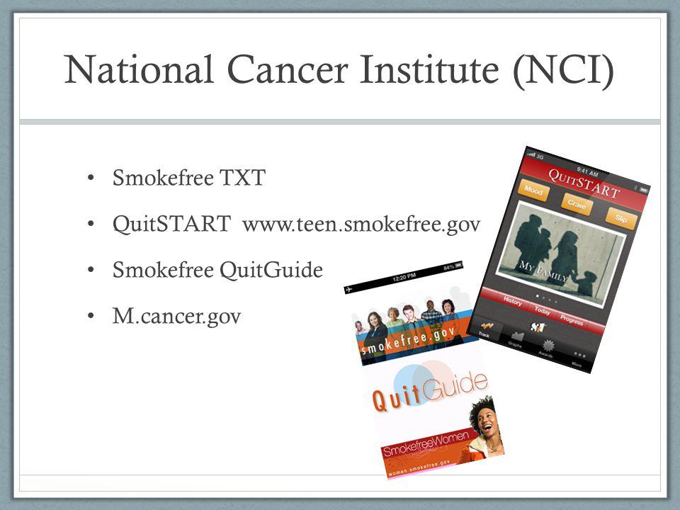 National Cancer Institute (NCI) Smokefree TXT QuitSTART www.teen.smokefree.gov Smokefree QuitGuide M.cancer.gov