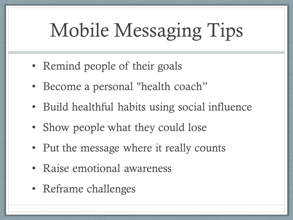 Mobile Messaging Tips Remind people of their goals Become a personal