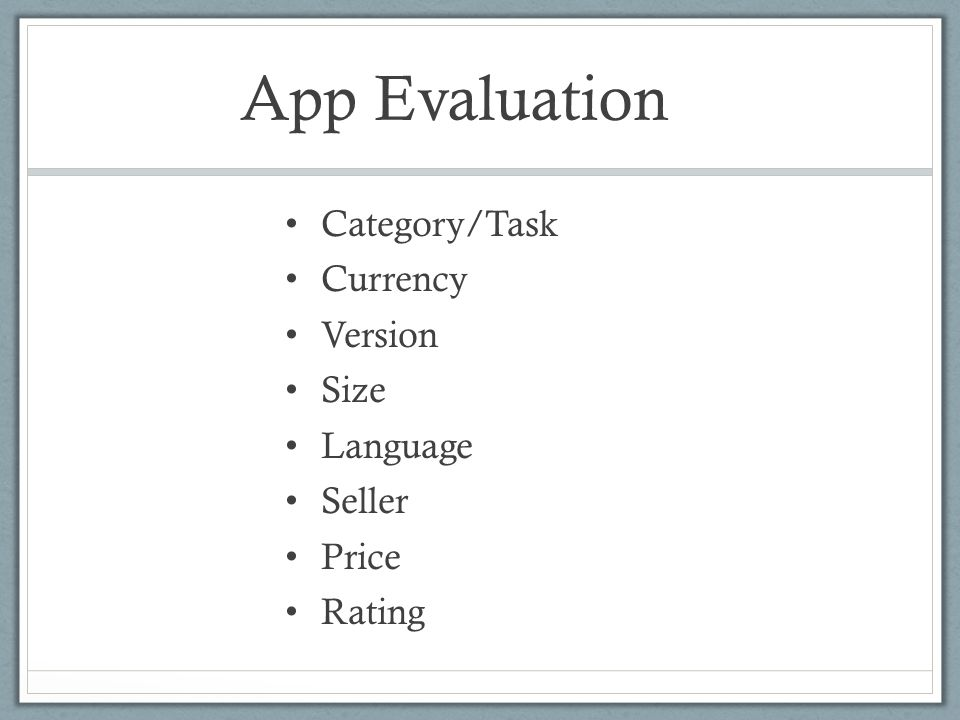 App Evaluation Category/Task Currency Version Size Language Seller Price Rating