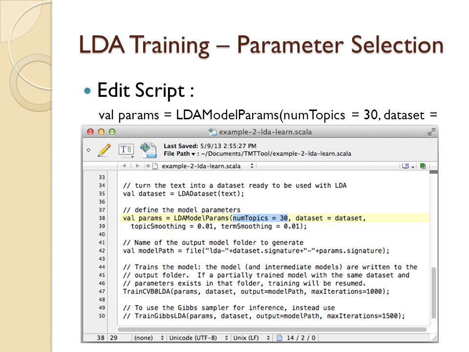LDA Training – Parameter Selection Edit Script : val params = LDAModelParams(numTopics = 30, dataset = dataset, topicSmoothing = 0.01, termSmoothing =