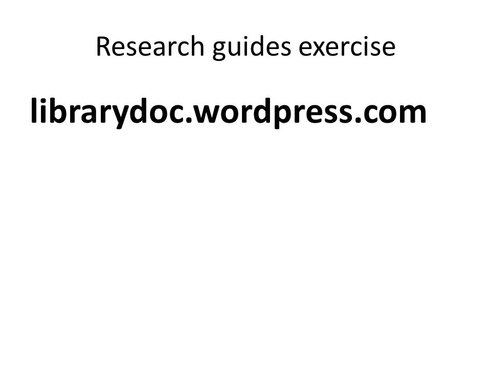 Research guides exercise librarydoc.wordpress.com