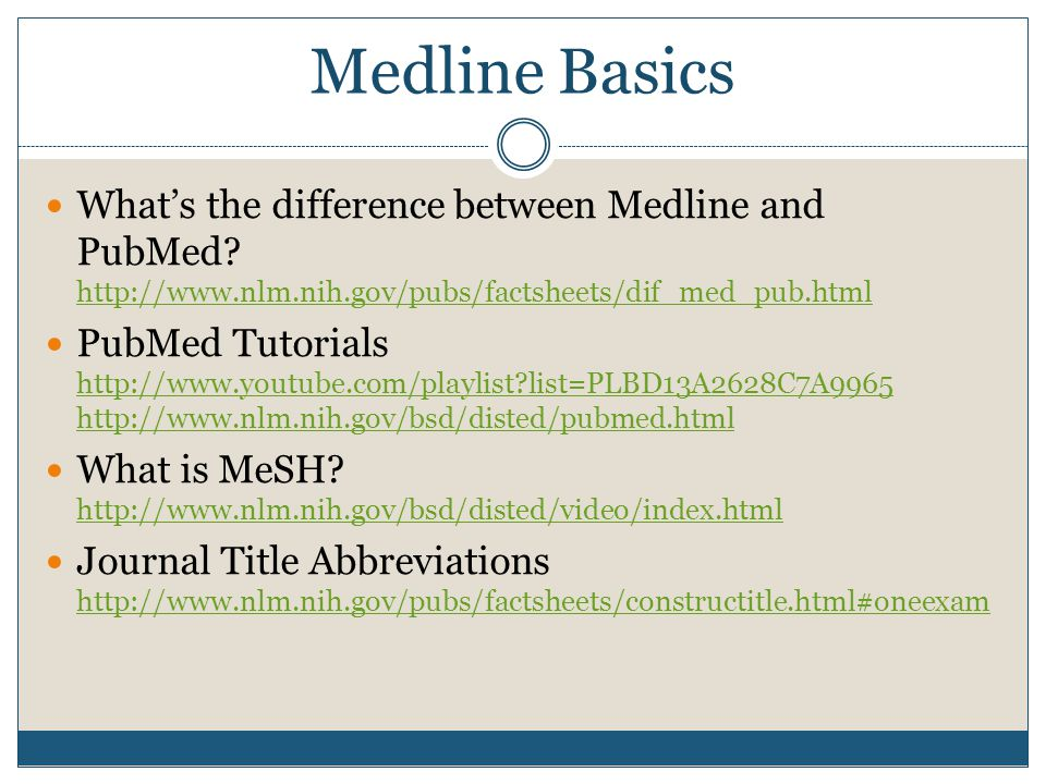 Medline Basics What's the difference between Medline and PubMed.