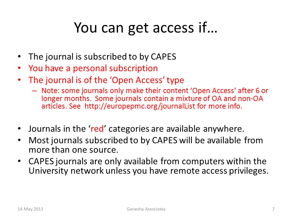 14 May 2013Ganesha Associates7 You can get access if… The journal is subscribed to by CAPES You have a personal subscription The journal is of the 'Open Access' type – Note: some journals only make their content 'Open Access' after 6 or longer months.