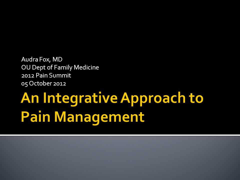 Why do we need to discuss pain management options  Introduce CAM / Integrative Medicine  Define commonly misunderstood terms  Discuss briefly the 5 domains as defined by the NIH  Discuss at least one alternative option for pain management I have no financial disclosures or conflicts of interests.