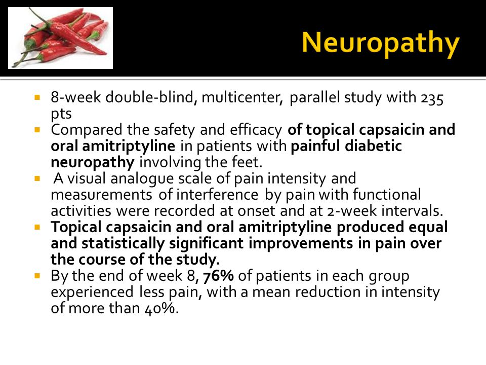  8-week double-blind, multicenter, parallel study with 235 pts  Compared the safety and efficacy of topical capsaicin and oral amitriptyline in pati