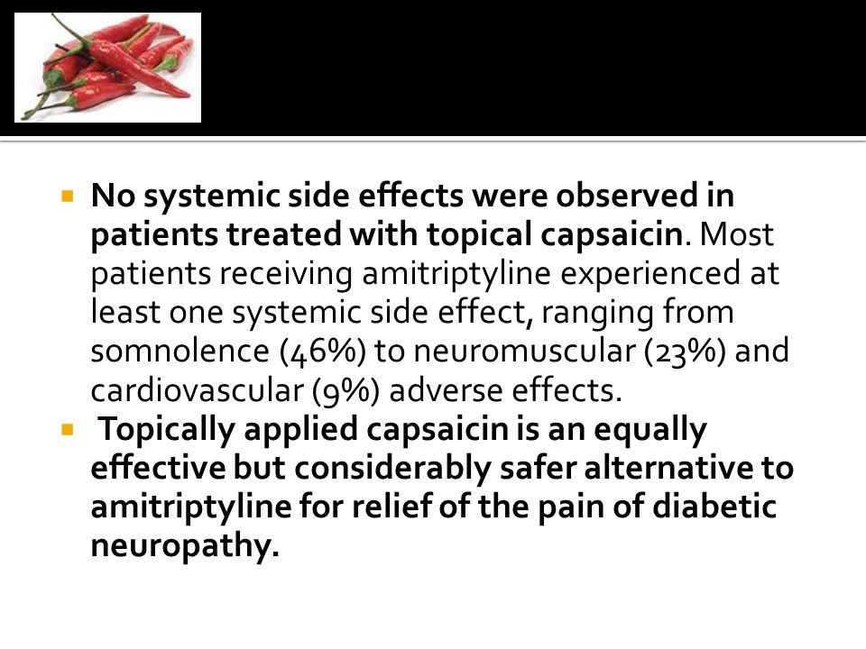  No systemic side effects were observed in patients treated with topical capsaicin.