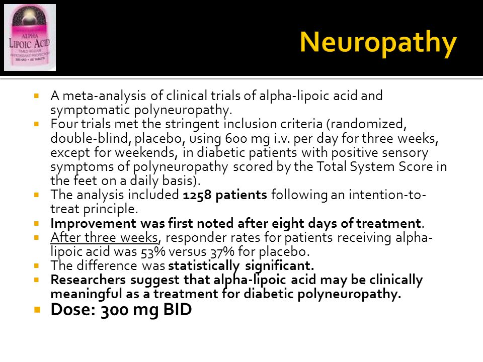  A meta-analysis of clinical trials of alpha-lipoic acid and symptomatic polyneuropathy.  Four trials met the stringent inclusion criteria (randomiz