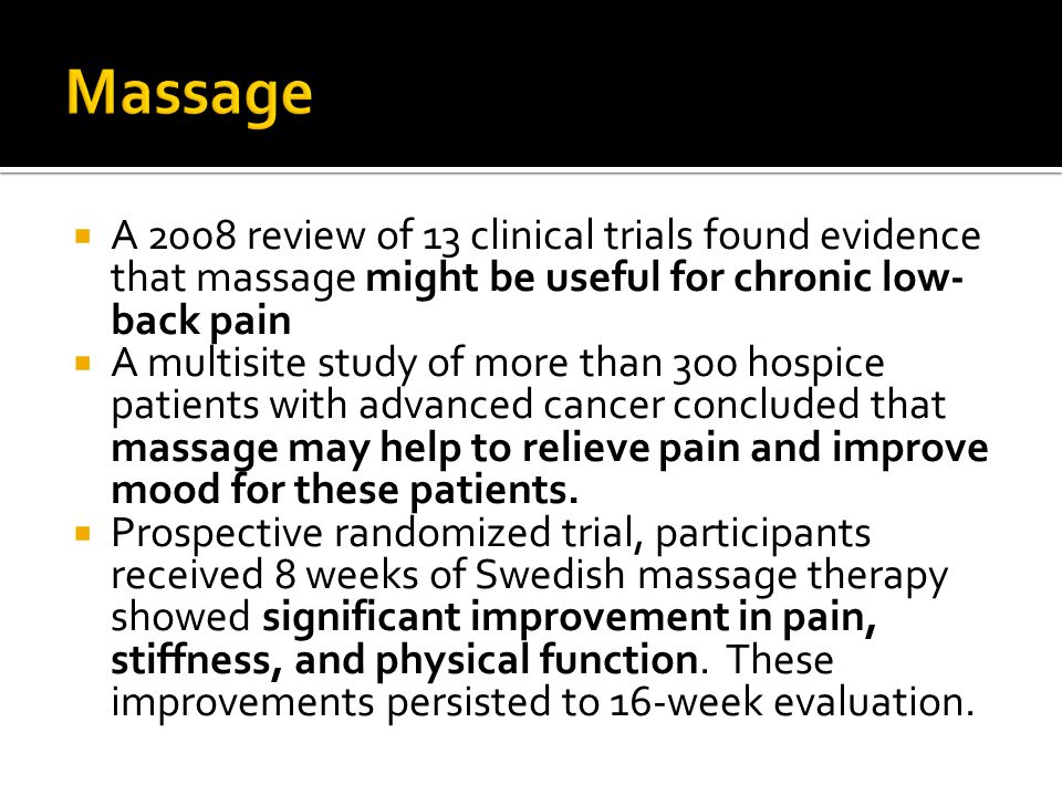  A 2008 review of 13 clinical trials found evidence that massage might be useful for chronic low- back pain  A multisite study of more than 300 hosp