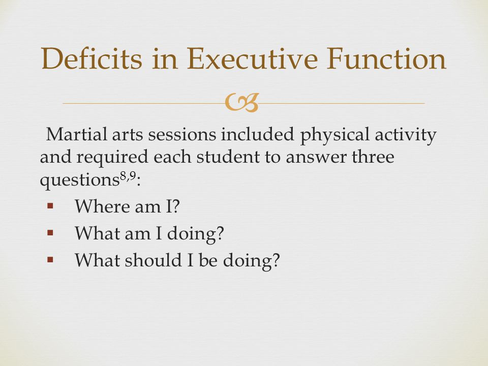 Martial arts sessions included physical activity and required each student to answer three questions 8,9 :  Where am I.