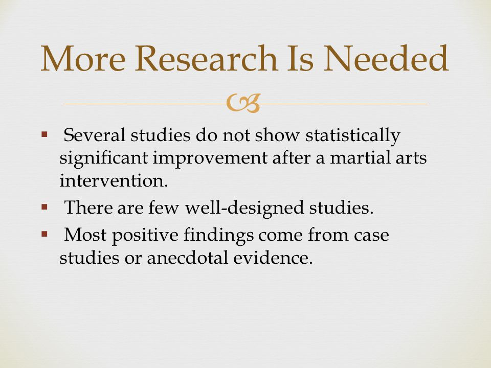   Several studies do not show statistically significant improvement after a martial arts intervention.