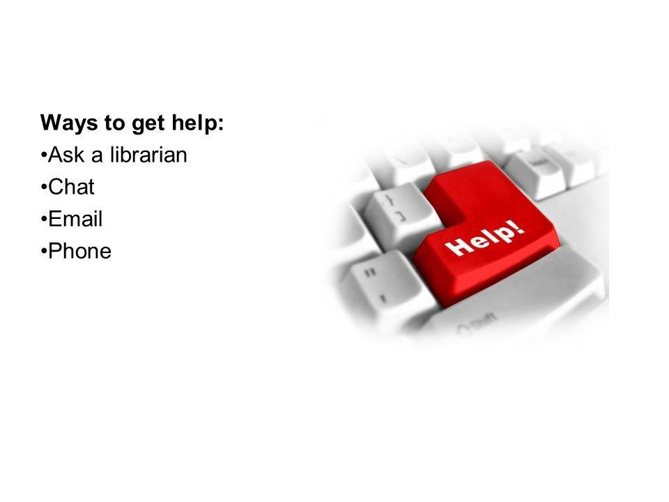 Ways to get help: Ask a librarian Chat Email Phone