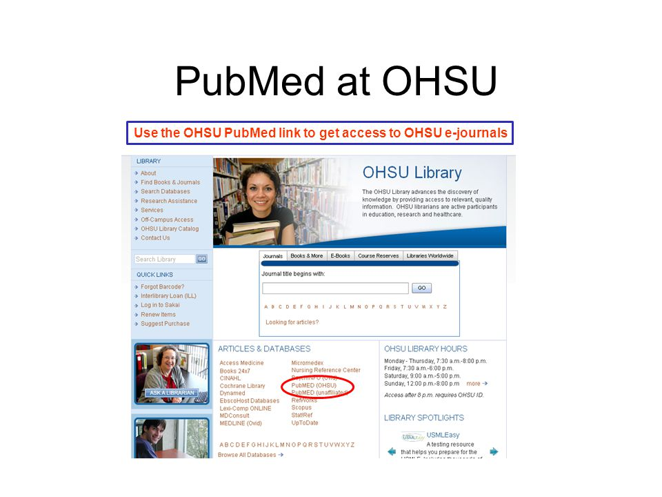 PubMed at OHSU Use the OHSU PubMed link to get access to OHSU e-journals