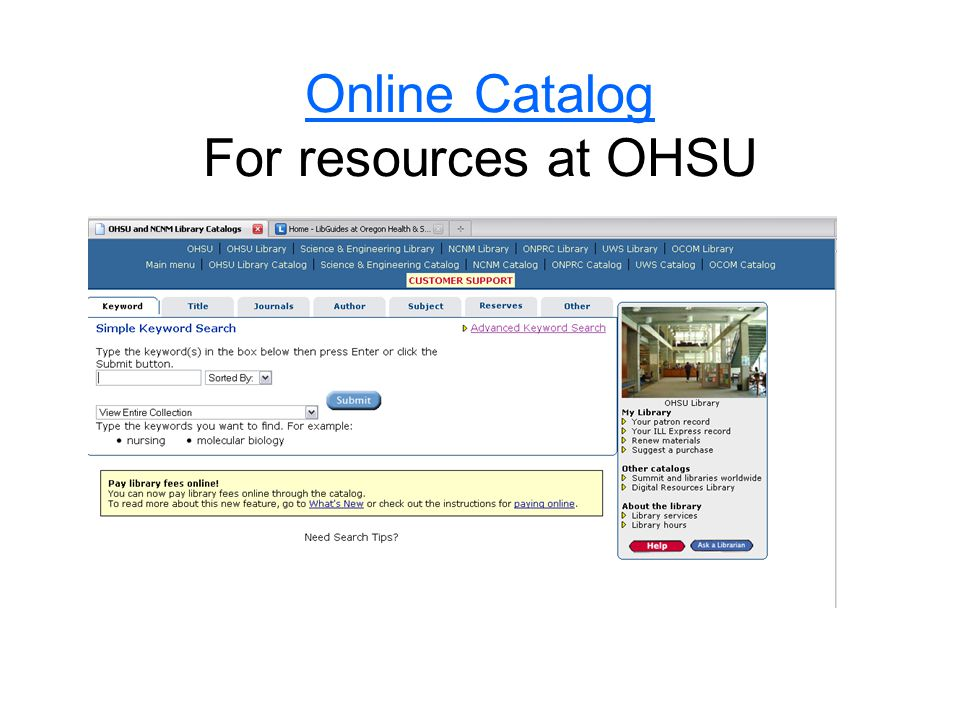 PubMed Contains MEDLINE and links to a number of other databases Make sure you use the OHSU PubMed link.