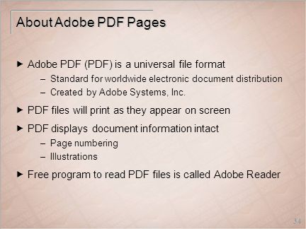 34 About Adobe PDF Pages  Adobe PDF (PDF) is a universal file format –Standard for worldwide electronic document distribution –Created by Adobe Systems, Inc.