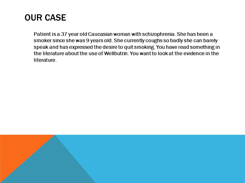 OUR CASE Patient is a 37 year old Caucasian woman with schizophrenia.