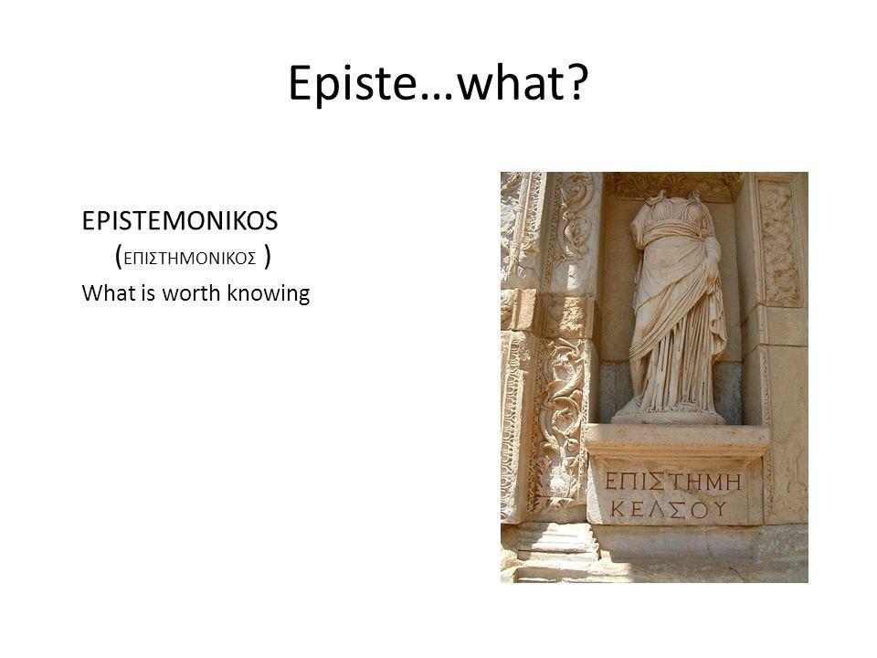 Episte…what EPISTEMONIKOS ( ΕΠΙΣΤΗΜΟΝΙΚΟΣ ) What is worth knowing