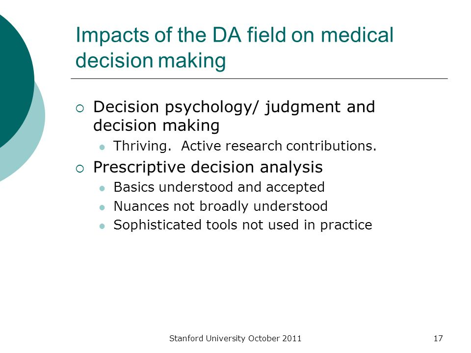 Impacts of the DA field on medical decision making  Decision psychology/ judgment and decision making Thriving. Active research contributions.  Pres