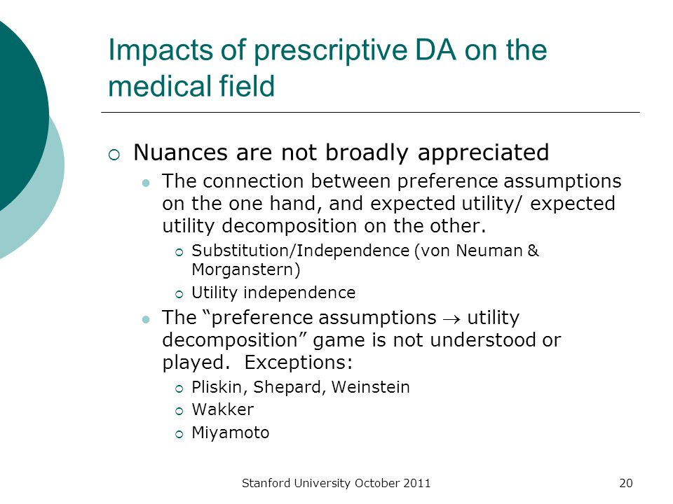 Impacts of prescriptive DA on the medical field  Nuances are not broadly appreciated The connection between preference assumptions on the one hand, and expected utility/ expected utility decomposition on the other.