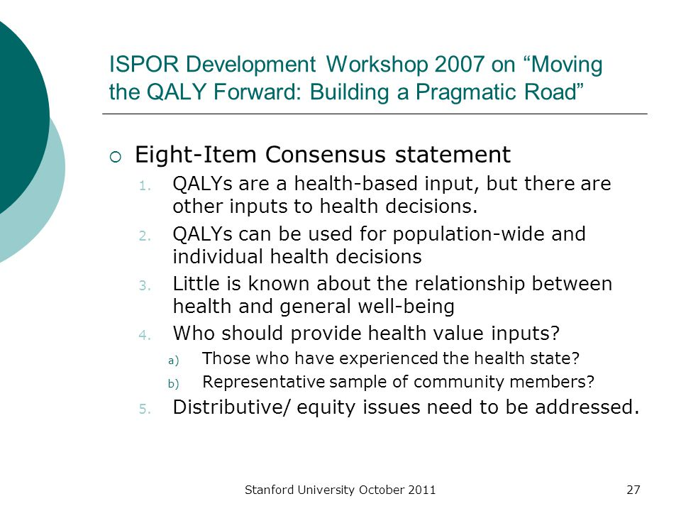 "ISPOR Development Workshop 2007 on ""Moving the QALY Forward: Building a Pragmatic Road""  Eight-Item Consensus statement 1. QALYs are a health-based i"