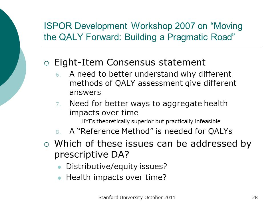 "ISPOR Development Workshop 2007 on ""Moving the QALY Forward: Building a Pragmatic Road""  Eight-Item Consensus statement 6. A need to better understan"